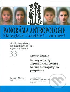 Panoráma antropologie biologické - sociální - kulturní 33 - Jaroslav Skupnik