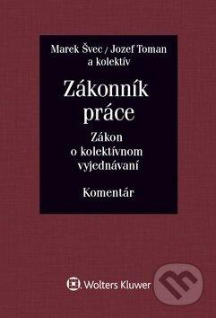 Zákonník práce: Zákon o kolektívnom vyjednávaní - Marek Švec, Jozef Toman a kolektív