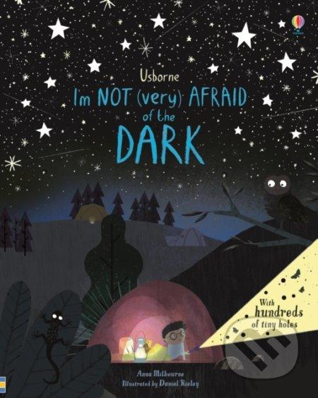 I'm Not (Very) Afraid of the Dark - Anna Milbourne, Daniel Rieley (ilustrácie)