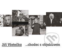 Jiří Všetečka ...chodec s objektivem - Jiří Všetečka
