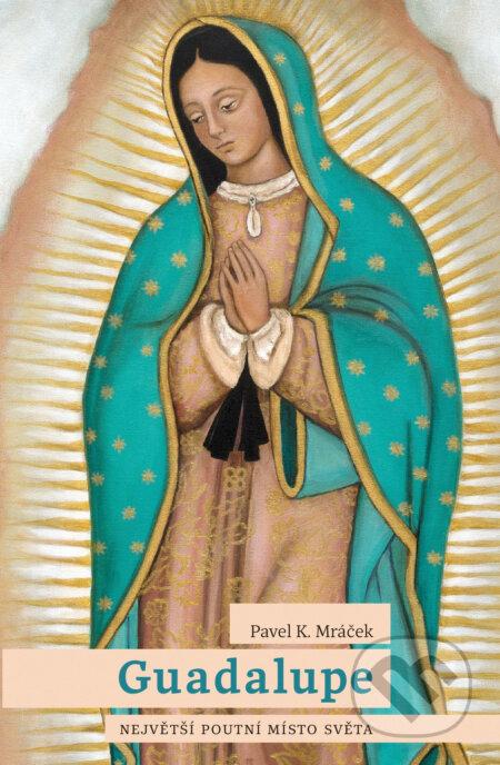 Guadalupe: Největší poutní místo světa - Pavel K. Mráček