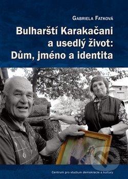 Bulharští Karakačani a usedlý život: Dům, jméno a identita - Gabriela Fatková