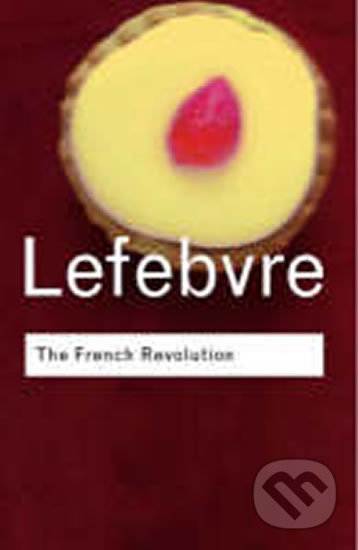 The French Revolution - Georges Lefebvre, Gary Kates