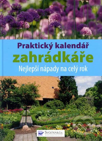Praktický kalendář zahrádkáře - Nejlepší nápady na celý rok - Svojtka&Co.