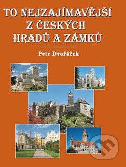 To nejzajímavější z českých hradů a zámků - Petr Dvořáček