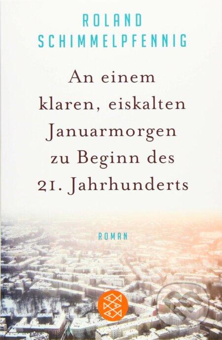 An einem klaren, eiskalten Januarmorgen zu Beginn des 21. Jahrhunderts - Roland Schimmelfennig