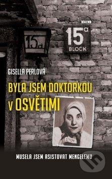 Byla jsem doktorkou v Osvětimi - Gisella Perlová