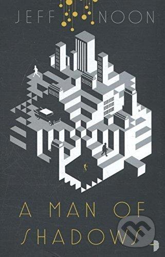 A Man of Shadows - Jeff Noon