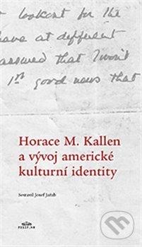 Horace M. Kallen a vývoj americké kulturní identity - Randolph S. Bourne, Josef Jeřab, Horace M. Kallen, Michaela Weiß