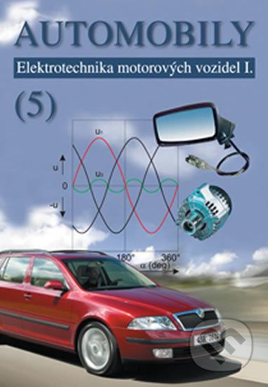 Automobily 5 - Elektrotechnika motorových vozidel I. - Bronislav Ždánský, Jan Zdeněk