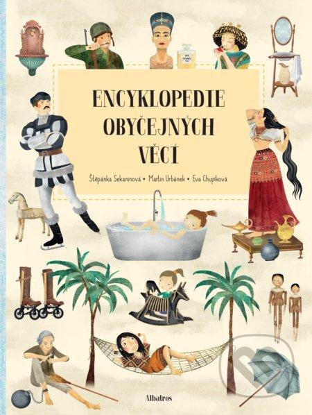 Encyklopedie obyčejných věcí - Štěpánka Sekaninová, Martin Urbánek, Eva Chupíková