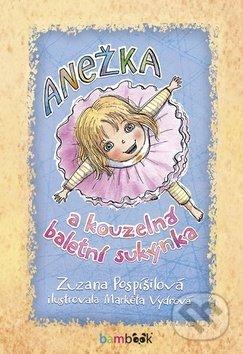 Anežka a kouzelná baletní sukýnka - Zuzana Pospíšilová, Markéta Vydrová (ilustrátor)