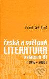Česká a světová literatura v datech III (1946-2000) - František Brož