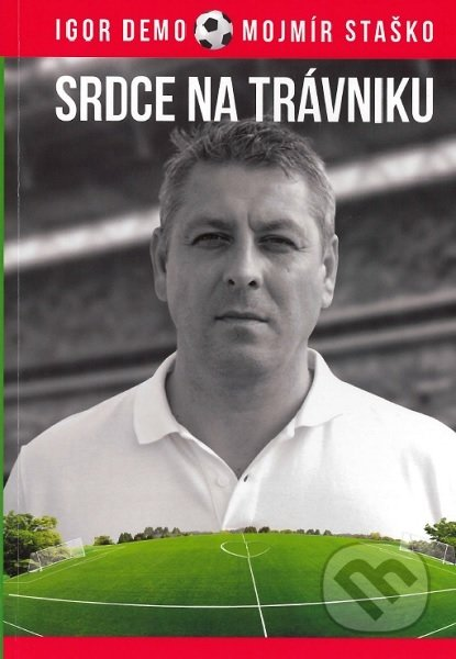 Srdce na trávniku - Igor Demo, Mojmír Staško