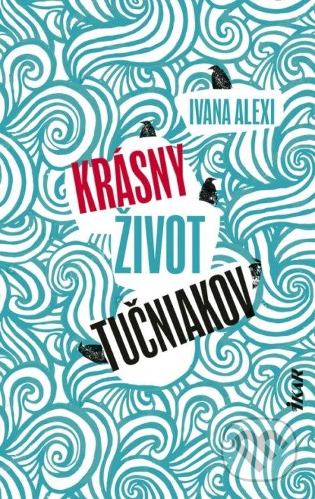 Krásny život tučniakov - Ivana Alexi