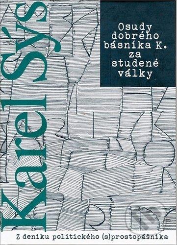 Osudy dobrého básníka K. za studené války - Karel Sýs