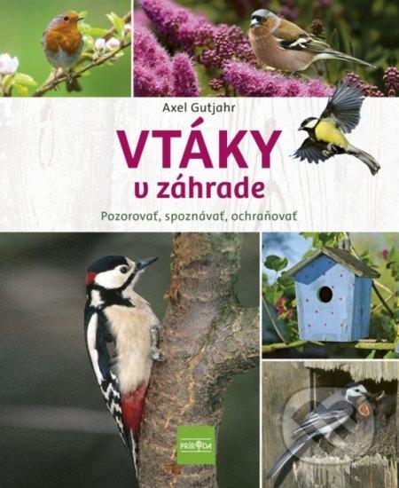 Vtáky v záhrade - Pozorovať, spoznávať, ochraňovať - Axel Gutjahr