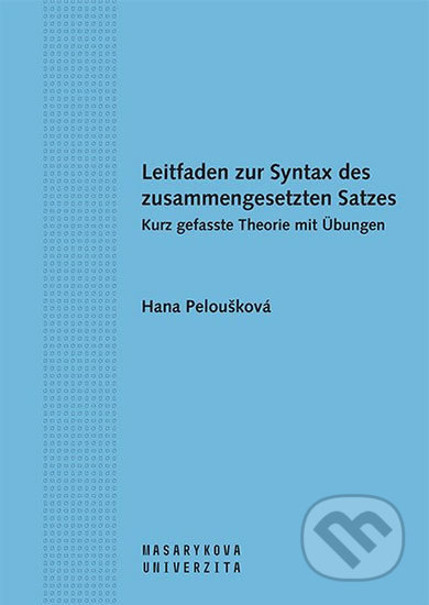 Leitfaden zur Syntax des zusammengesetzten Satzes. Kurz gefasste Theorie mit Übungen - Hana Peloušková