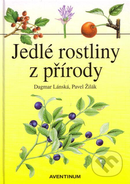 Jedlé rostliny z přírody - Dagmar Lánská, Pavel Žilák
