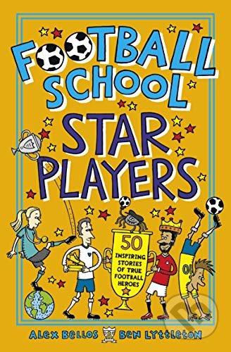 Football School Star Players - Alex Bellos, Ben Lyttleton, Spike Gerrell (ilustrátor)