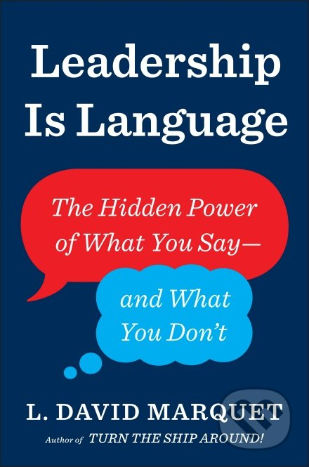 Leadership Is Language - L. David Marquet