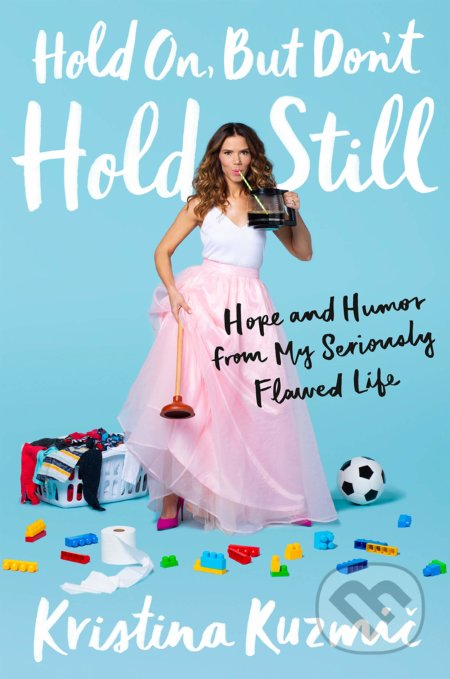 Hold On, But Don't Hold Still - Kristina Kuzmic