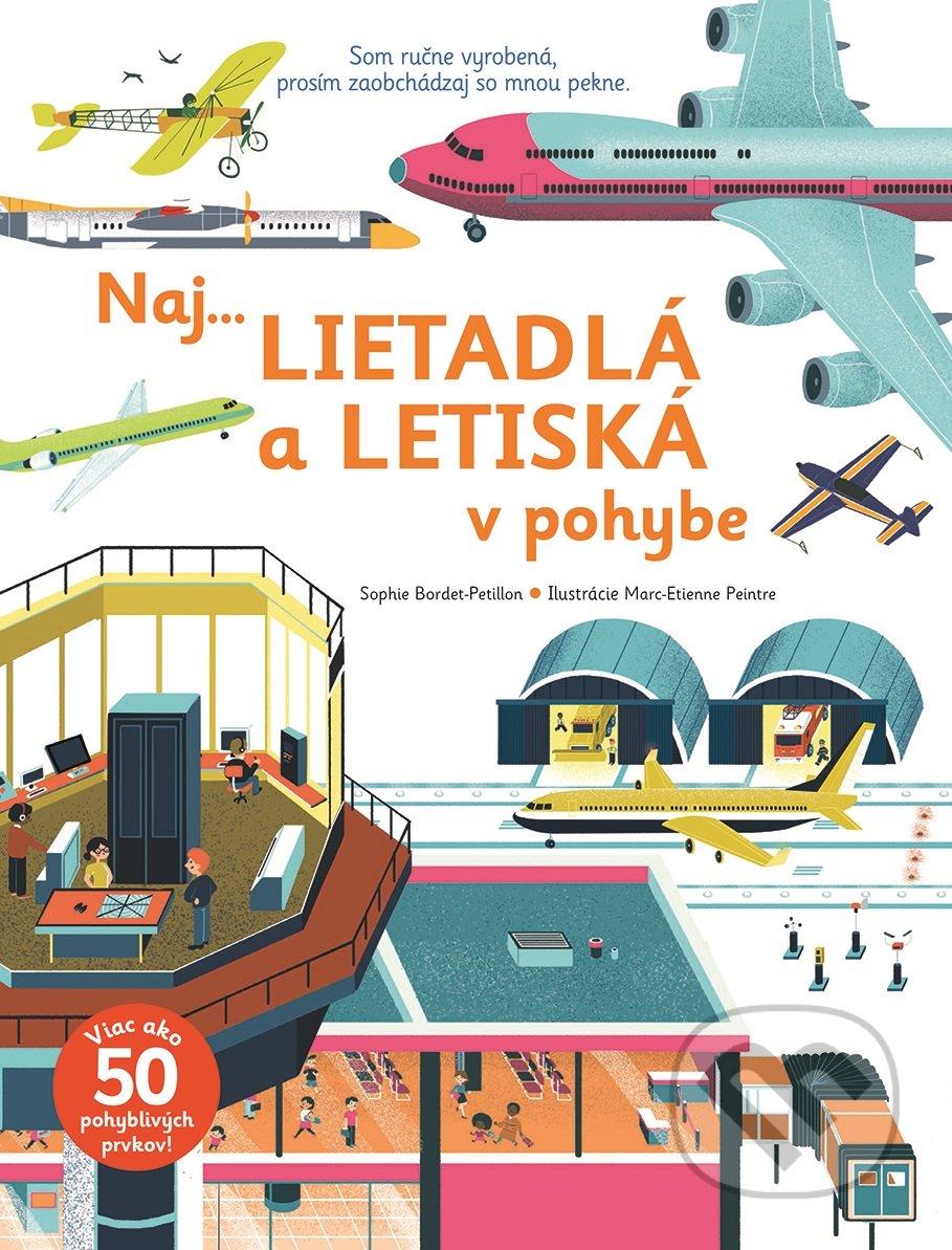 Naj... LIETADLÁ a LETISKÁ v pohybe - Sophie Bordet-Petillon, Marc-Étienne Peintre (ilustrácie)