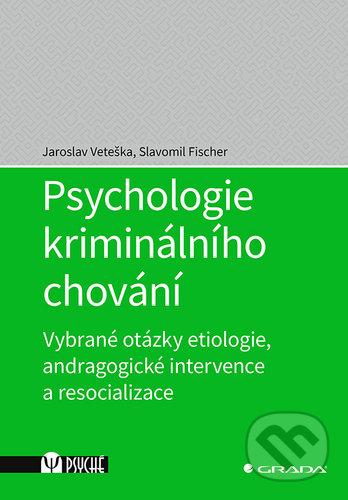 Psychologie kriminálního chování - Jaroslav Veteška, Slavomil Fischer