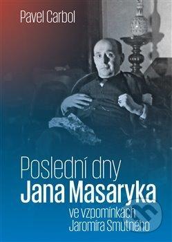 Poslední dny Jana Masaryka ve vzpomínkách Jaromíra Smutného - Pavel Carbol