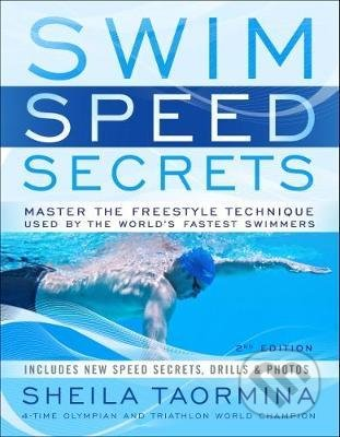 Swim Speed Secrets : Master the Freestyle Technique Used by the World's Fastest Swimmers - Sheila Taormina