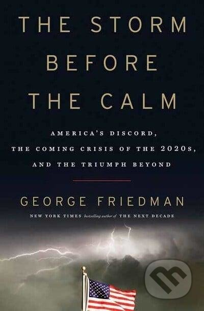 The Storm Before the Calm - George Friedman