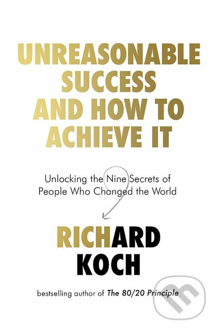 Unreasonable Success and How to Achieve It - Richard Koch