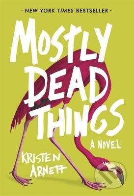 Mostly Dead Things - Kristen Arnett