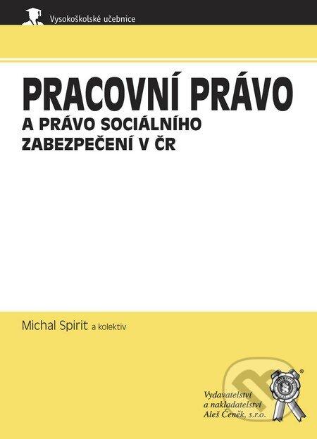 Pracovní právo a právo sociálního zabezpečení v ČR - Michal Spirit a kol.