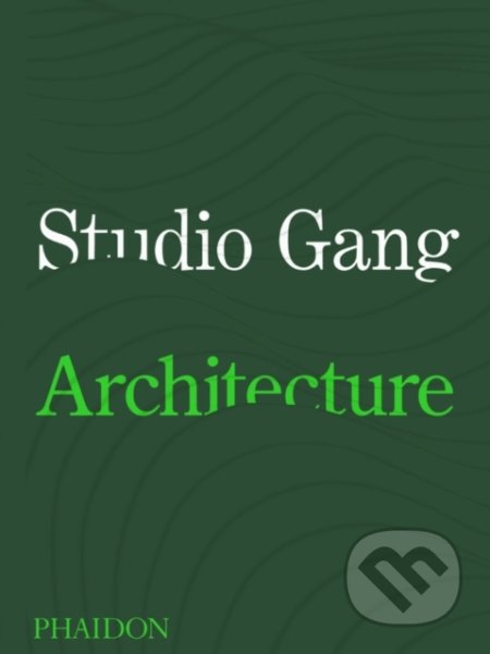 Studio Gang: Architecture - Jeanne Gang