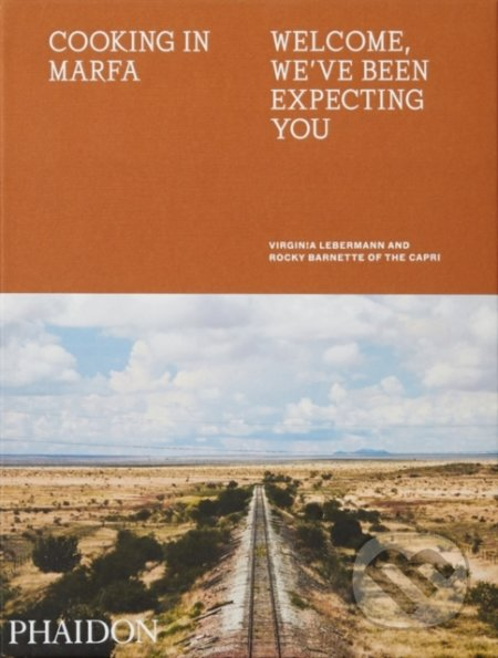 Cooking in Marfa - Virginia Lebermann, Rocky Barnette, Douglas Friedman