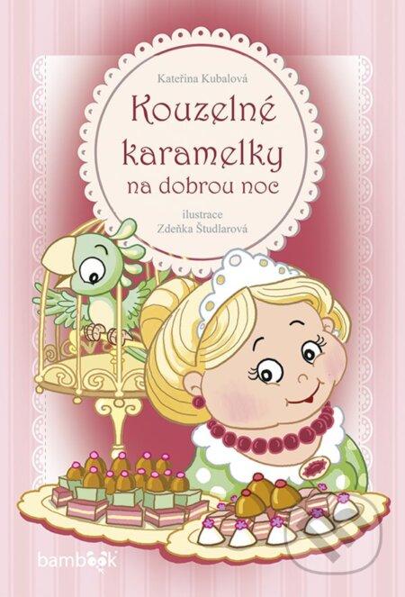 Kouzelné karamelky na dobrou noc - Kateřina Kubalová, Zdeňka Študlarová