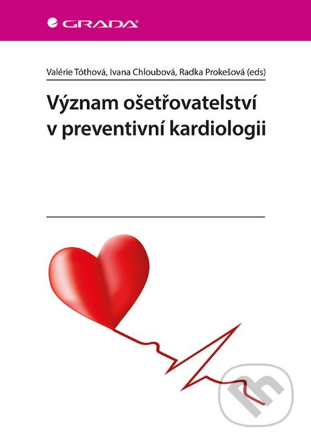 Význam ošetřovatelství v preventivní kardiologii - Valérie Tóthová, Ivana Chloubová, Radka Prokešová a kolektiv