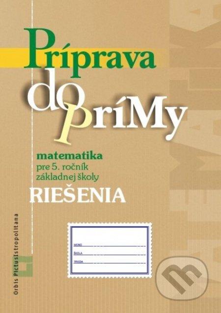 Príprava do prímy - matematika - riešenia - Orbis Pictus Istropolitana