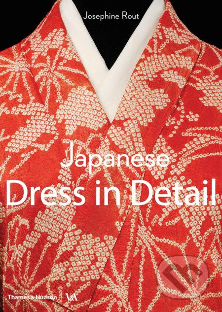 Japanese Dress in Detail - Josephine Rout, Anna Jackson