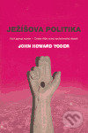 Ježíšova politika - John Howard Yoder