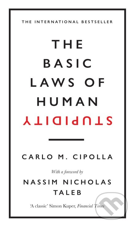 The Basic Laws of Human Stupidity - Carlo M. Cipolla
