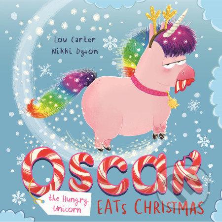 Oscar the Hungry Unicorn Eats Christmas - Lou Carter, Nikki Dyson (Ilustrátor)