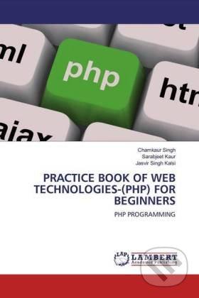 Practice Book of Web Technologies-(Php) for Beginners - Chamkaur Singh, Sarabjeet Kaur, Jasvir Singh Kalsi