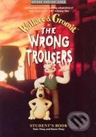 The Wrong Trousers Student´s Book - Nick Park, Bob Baker, Peter Viney, Karen Viney