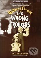 The Wrong Trousers Teacher´s Book - Nick Park, Bob Baker, Peter Viney, Karen Viney