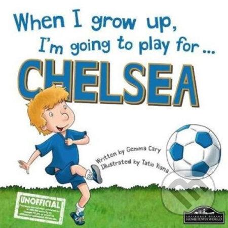 When I Grow Up, I'm Going to Play for Chelsea - Gemma Cary, Tatio Viana (ilustrácie)