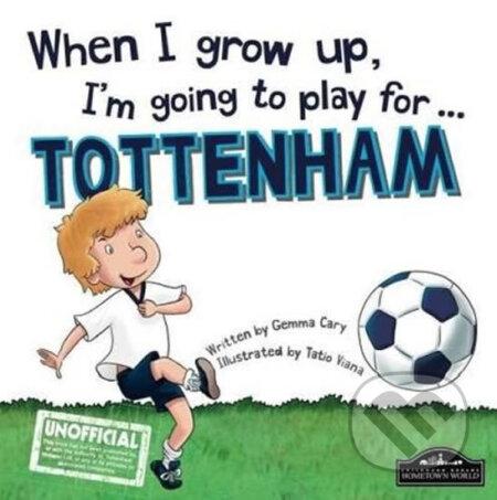 When I grow up, I'm going to play for Tottenham - Gemma Cary, Tatio Viana (ilustrácie)