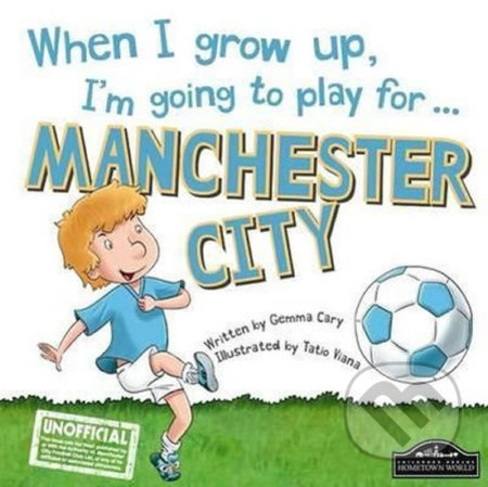 When I grow up, I'm going to play for Manchester City - Gemma Cary, Tatio Viana (ilustrácie)