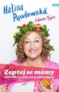 Zeptej se mámy aneb 100 receptů, jak se dožít 100 let - Halina Pawlowská